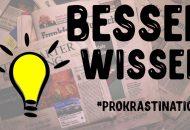 Besser Wissen: Prokrastination
