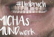 Michas Mundwerk: Umbruch