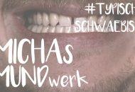 Michas Mundwerk: Typisch schwäbisch