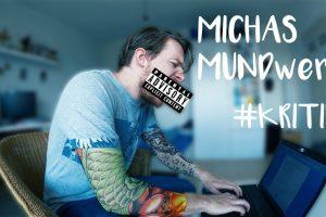 Kritik-Michas-Mundwerk