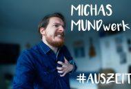 Auszeit | Michas Mundwerk